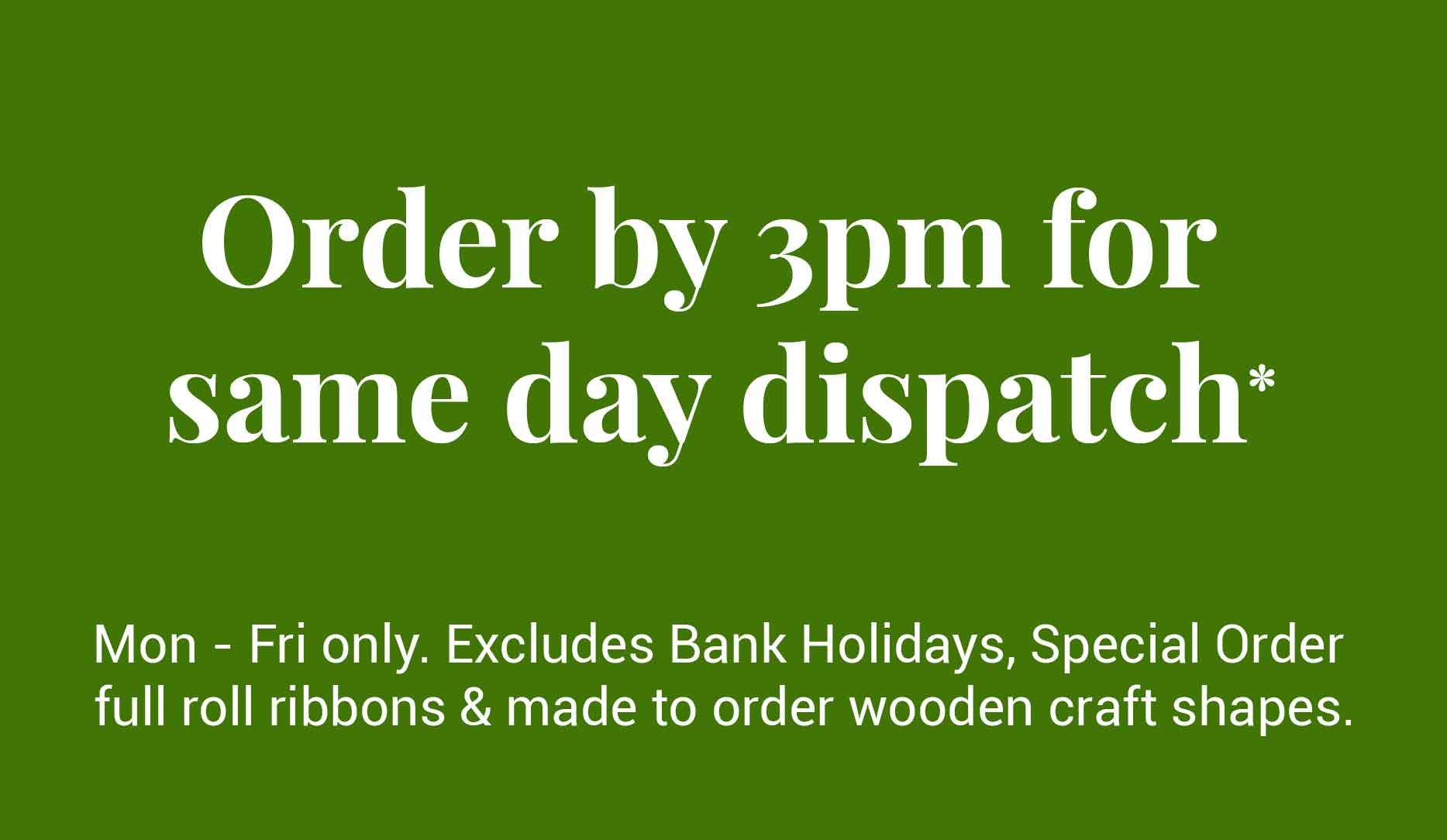 Same Day Dispatch on selected orders received before 3pm Mon-Fri.